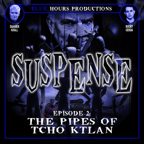 SUSPENSE, Episode 2: The Pipes of Tcho Ktlan audiobook cover art