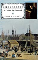 Kierkegaard in Golden Age Denmark (Philosophy of Religion)