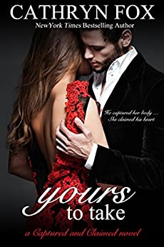 Yours To Take Part 1: Billionaire CEO Romance (Captured and Claimed) by [Cathryn Fox]