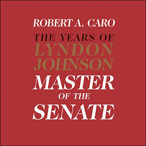 Master of the Senate     The Years of Lyndon Johnson, Volume III (Part 3 of a 3-Part Recording)              De :                                                                                                                                 Robert A. Caro                               Lu par :                                                                                                                                 Grover Gardner                      Durée : 20 h et 16 min     Pas de notations     Global 0,0