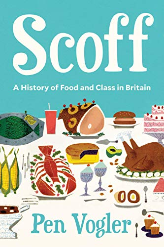 Scoff: A History of Food and Class in Britain (English Edition)