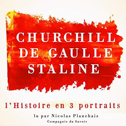 Couverture de L'Histoire en trois portraits : De Gaulle, Churchill, Staline