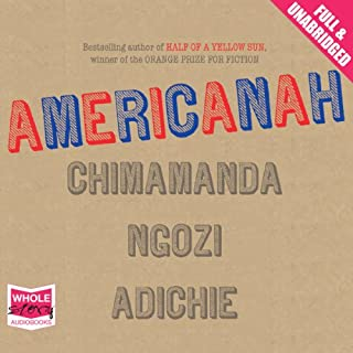 Americanah                   By:                                                                                                                                 Chimamanda Ngozi Adichie                               Narrated by:                                                                                                                                 Adjoa Andoh                      Length: 17 hrs and 28 mins     161 ratings     Overall 4.7