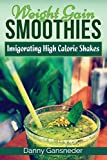 Weight Gain Smoothies: Invigorating High Calorie Shakes