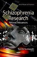 Schizophrenia Research: Recent Advances (Mental Illnesses and Treatments)