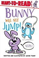 Bunny Will Not Jump! (Ready-to-Reads)
