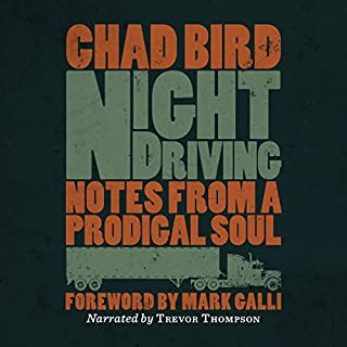 Night Driving: Notes from a Prodigal Soul                   By:                                                                                                                                 Chad Bird                               Narrated by:                                                                                                                                 Trevor Thompson                      Length: 3 hrs and 8 mins     50 ratings     Overall 4.8