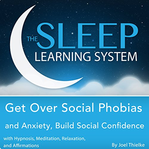 Get Over Social Phobias and Anxiety, Build Social Confidence with Hypnosis, Meditation, Relaxation, and Affirmations audiobook cover art