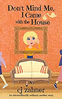 Don t Mind Me I Came with the House  A laugh-out-loud and feel-good romantic comedy