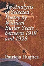 An Analysis of Selected Poetry by William Butler Yeats between 1918 and 1928 (W B Yeats and Honor Bright)
