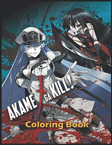 Akame Ga Kill Coloring Book: Akame Ga Kill Anime, +55 Great coloring page with High-Quality Illustrations For Kids And Adults