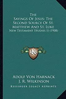 The Sayings of Jesus; The Second Source of St. Matthew and St. Luke: New Testament Studies II (1908)