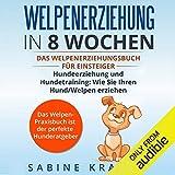 Welpenerziehung in 8 Wochen: Das Welpen Erziehung´s Buch für Einsteiger Hundeerziehung und...
