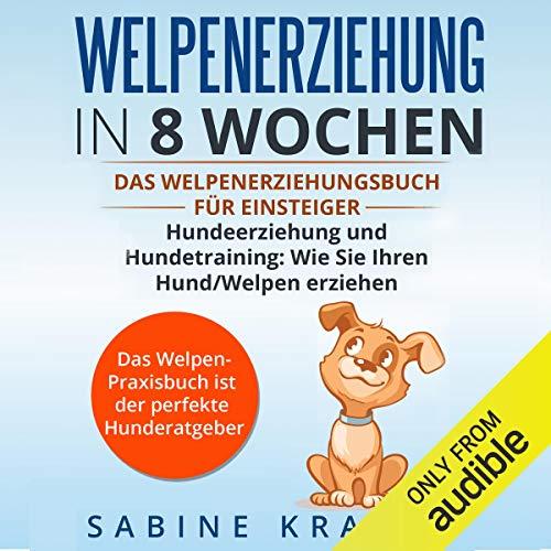 Welpenerziehung in 8 Wochen: Das Welpen Erziehung´s Buch für...