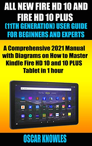ALL NEW FIRE HD 10 AND FIRE HD 10 PLUS (11TH GENERATION) USER GUIDE FOR BEGINNERS AND EXPERTS: A Comprehensive 2021 Manual with Diagrams on How to Master ... 10 PLUS Tablet in 1 hour (English Edition)