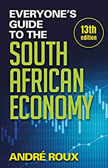 Everyone's Guide to the South African Economy (13th edition) by [André Roux]