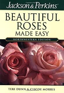 Beautiful Roses Made Easy Northwestern (Jackson & Perkins Beautiful Roses Made Easy)