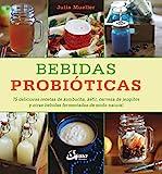 Bebidas probióticas. 75 deliciosas recetas de kombucha, kéfir, cerveza de jengibre y otras bebidas fermentadas de modo natural (Nutrición y salud)