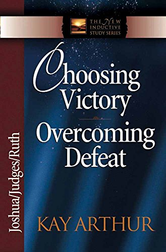 Choosing Victory, Overcoming Defeat: Joshua, Judges, Ruth (The New Inductive Study Series)