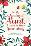 To My Wonderful Aunt, I Want to Hear Your Story: A Guided Journal to Share Her Life & Her Love (Hear Your Story Books)