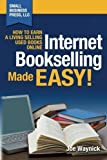 [Internet Bookselling Made Easy!: How to Earn a Living Selling Used Books Online: Volume 1] [By: Waynick, Joe] [March, 2011] - Small Business Press, LLC