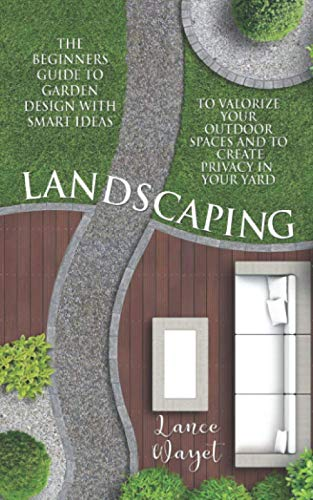 Compare Textbook Prices for Landscaping: The Beginners Guide to Garden Design with Smart Ideas to Valorize your Outdoor Spaces and to Create Privacy in your Yard  ISBN 9798557117272 by Wayet, Lance
