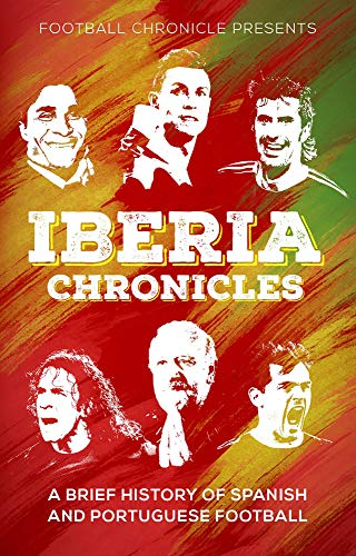 Iberia Chronicles: A History of Spanish and Portuguese Football