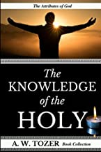 A. W. Tozer: The Attributes of God: The Knowledge of the Holy (AW Tozer Books) (Volume 2)