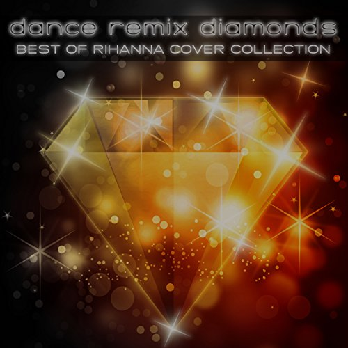 Dance Remix Diamonds: Best of Rihanna Cover Collection
