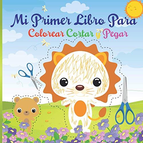 Mi Primer Libro Para Colorear Cortar y Pegar: Tijeras Niños 2-6 años animales para colorear, cortar y pegar Libro de actividades Un divertido ,granja ,bosque ,safari animales