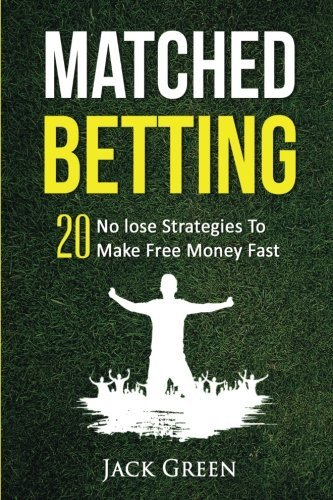 Matched Betting: 20 No lose Strategies To Make Free Money Fast (Matched Betting offers, betting deals, free matched bet, matched free bet, bet ... tennis betting, matched betting free bets) by Jack Green (2016-05-02)