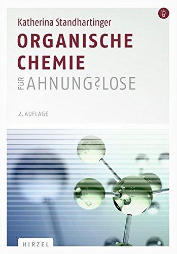 Organische Chemie für Ahnungslose: Eine Einstiegshilfe für Studierende: Eine Einstiegshilfe fr Studierende