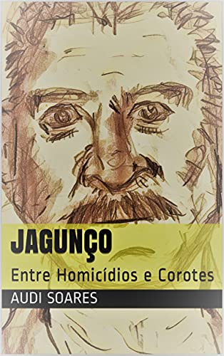 Jagunço: Entre Homicídios e Corotes