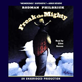Freak the Mighty                   Written by:                                                                                                                                 Rodman Philbrick                               Narrated by:                                                                                                                                 Elden Henson                      Length: 3 hrs and 16 mins     3 ratings     Overall 4.3