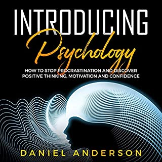 Introducing Psychology: How to Stop Procrastination and Discover Positive Thinking, Motivation and Confidence     Mastery Emotional Intelligence and Soft Skills, Book 4              Written by:                                                                                                                                 Daniel Anderson                               Narrated by:                                                                                                                                 KC Wayman                      Length: 3 hrs and 10 mins     Not rated yet     Overall 0.0