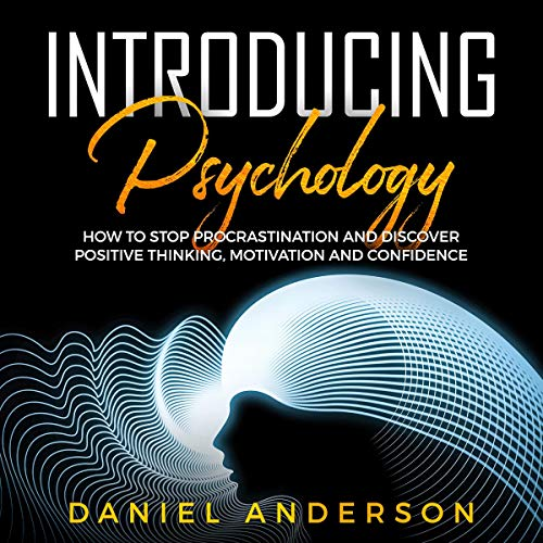 Introducing Psychology: How to Stop Procrastination and Discover Positive Thinking, Motivation and Confidence cover art