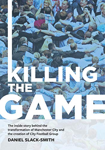 Killing The Game: The inside story behind the transformation of Manchester...