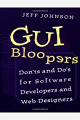 GUI Bloopers: Don'ts and Do's for Software Developers and Web Designers (Interactive Technologies) Paperback