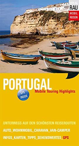 Preisvergleich Produktbild Portugal: Mobile Touring Highlights - Mit Wohnmobil,  Auto,  Caravan oder Van-Camper unterwegs auf den schönsten Reiserouten (Mobil Reisen - Die schönsten Auto- & Wohnmobil-Touren)