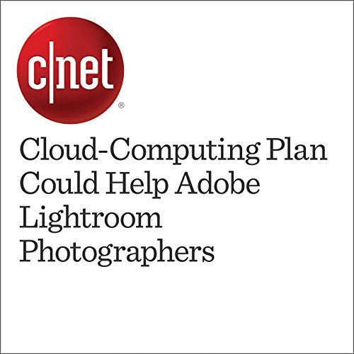 Cloud-Computing Plan Could Help Adobe Lightroom Photographers cover art