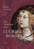Die Wahrheit ueber Lucrezia Borgia