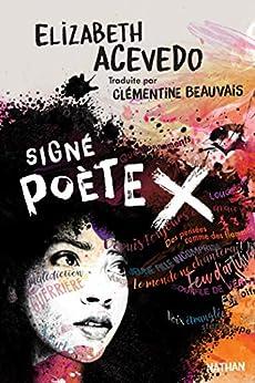 Signé poète X - Dès 14 ans par [Elizabeth Acevedo, Clémentine Beauvais]