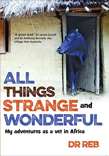 All Things Strange and Wonderful: My adventures as a vet in Africa (English Edition)