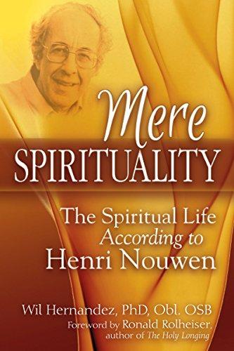 Mere Spirituality: The Spiritual Life According to Henri Nouwen (English Edition)