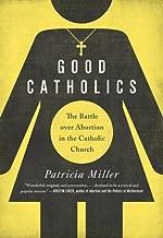 Good Catholics: The Battle over Abortion in the Catholic Church