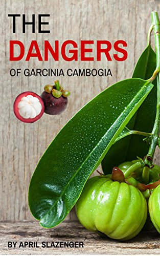 The Dangers Of Garcinia Cambogia: Discover The 3 Top Health Risks Of Garcinia Cambogia
