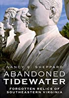 Abandoned Tidewater: Forgotten Relics of Southeastern Virginia (America Through Time)