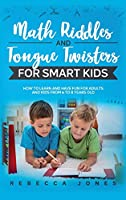 Math Riddles and Tongue Twisters For Smart Kids: How to Learn and Have Fun for Adults and Kids From 6 to 8 Years Old