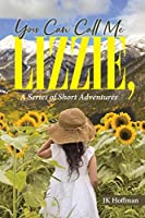 You Can Call Me Lizzie: A Series of Short Adventures