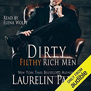 Dirty Filthy Rich Men                   By:                                                                                                                                 Laurelin Paige                               Narrated by:                                                                                                                                 Elena Wolfe                      Length: 8 hrs and 55 mins     70 ratings     Overall 4.7